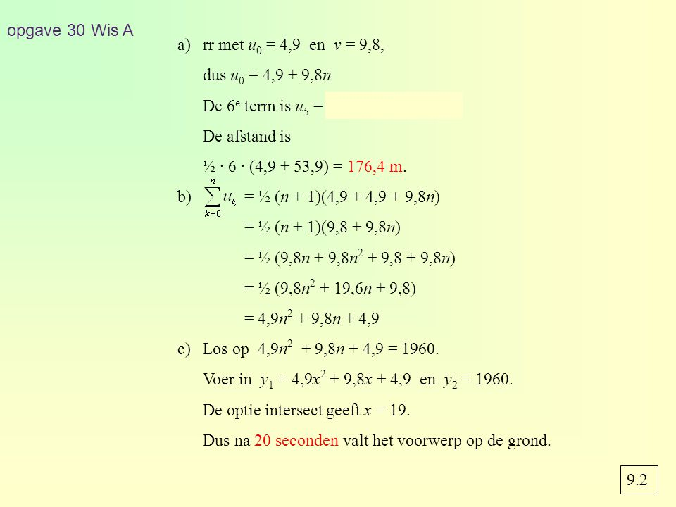 opgave 30 Wis A rr met u0 = 4,9 en v = 9,8, dus u0 = 4,9 + 9,8n. De 6e term is u5 = 4,9 + 9,8 · 5 = 53,9.