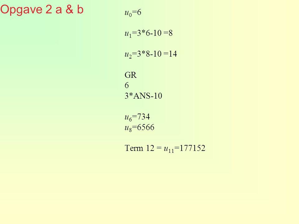 Opgave 2 a & b u0=6 u1=3*6-10 =8 u2=3*8-10 =14 GR 6 3*ANS-10 u6=734