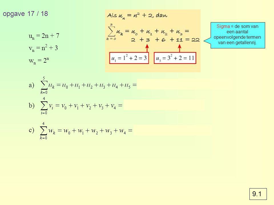 opgave 17 / 18 un = 2n + 7 vn = n2 + 3 wn = 2n