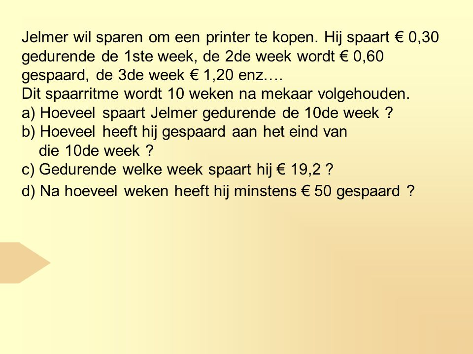 Jelmer wil sparen om een printer te kopen. Hij spaart € 0,30