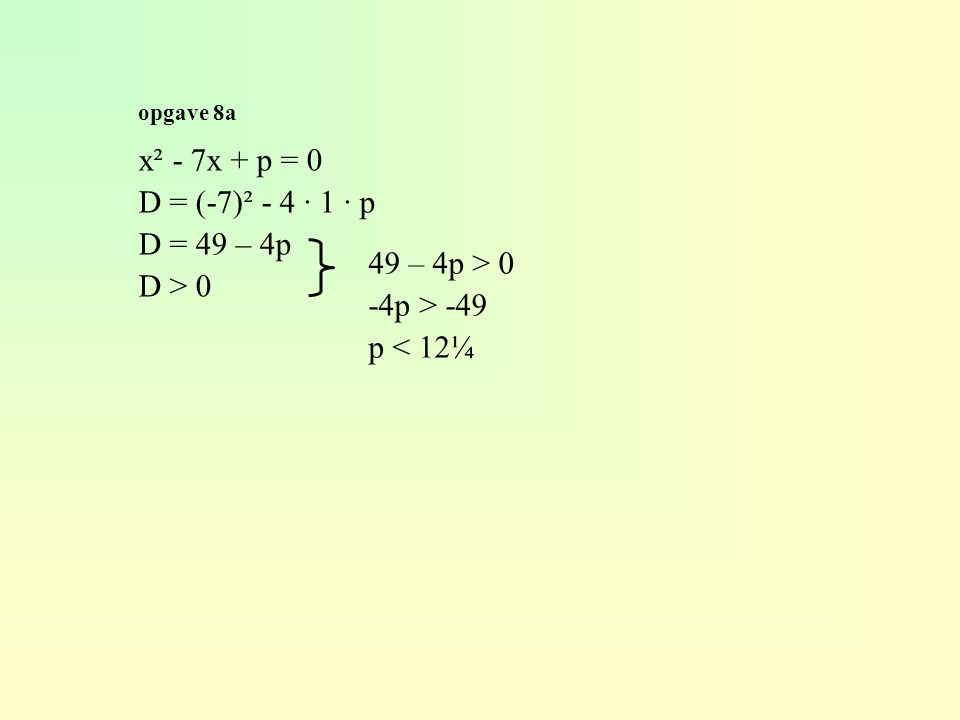 x² - 7x + p = 0 D = (-7)² - 4 · 1 · p D = 49 – 4p D > 0