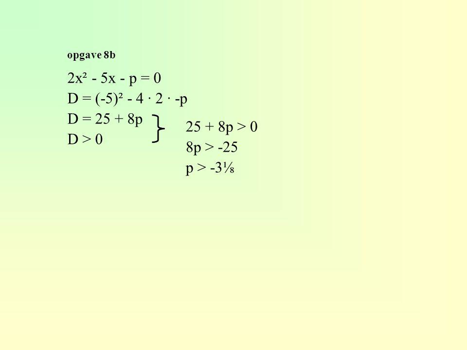 2x² - 5x - p = 0 D = (-5)² - 4 · 2 · -p D = 25 + 8p D > 0