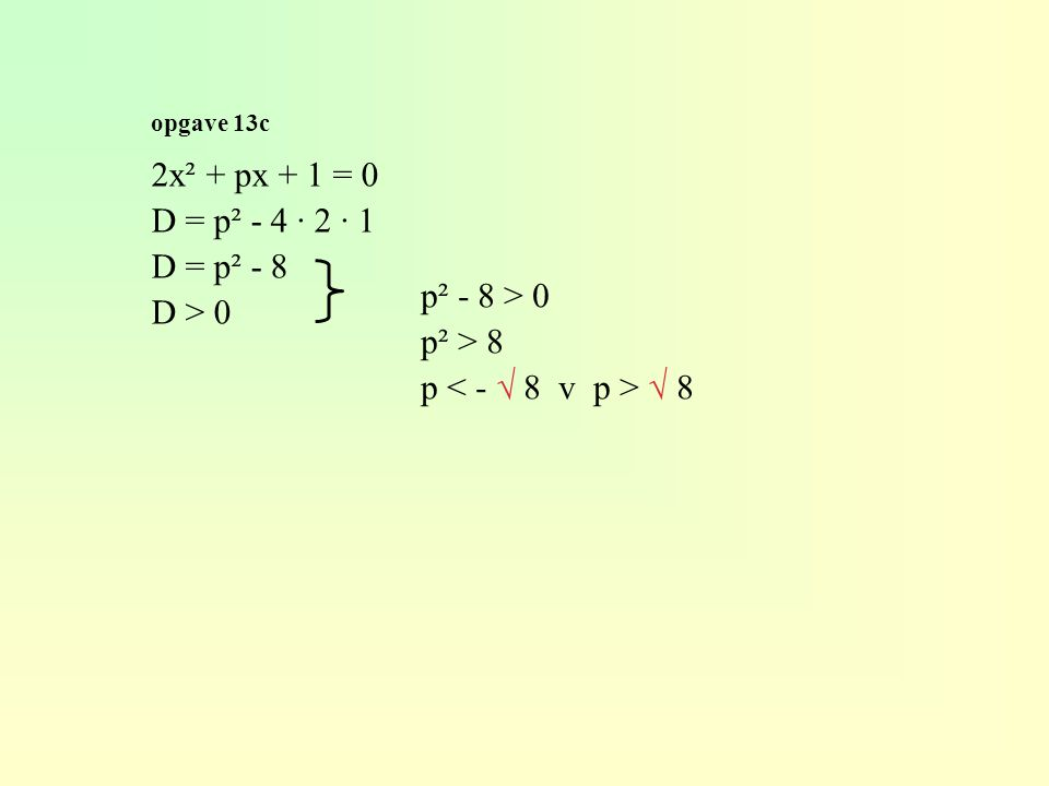 2x² + px + 1 = 0 D = p² - 4 · 2 · 1 D = p² - 8 D > 0 p² - 8 > 0