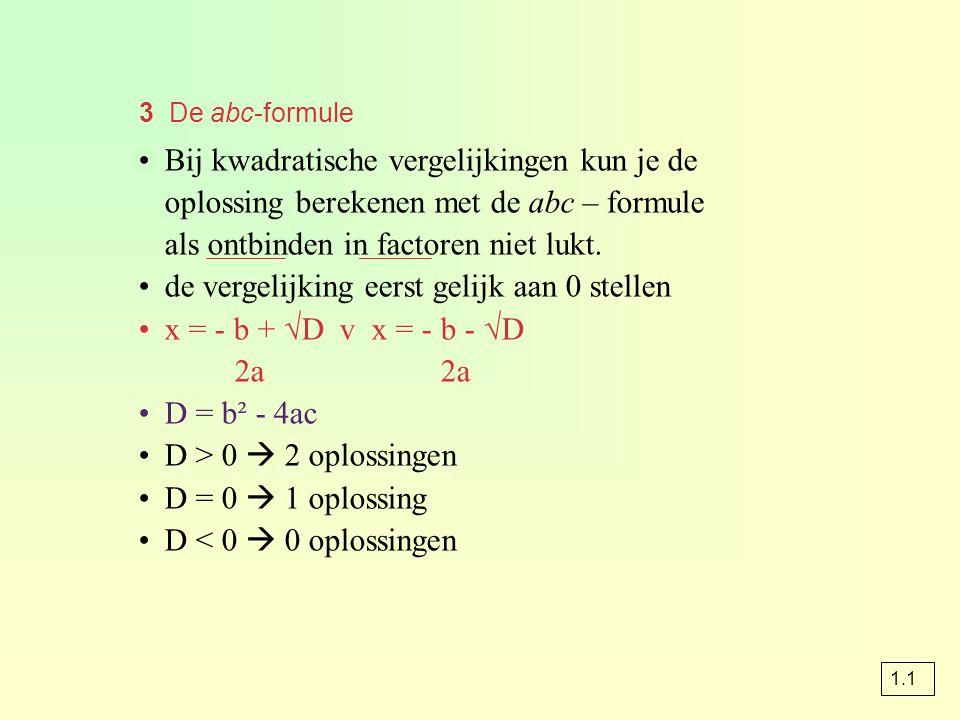 de vergelijking eerst gelijk aan 0 stellen x = - b + √D v x = - b - √D
