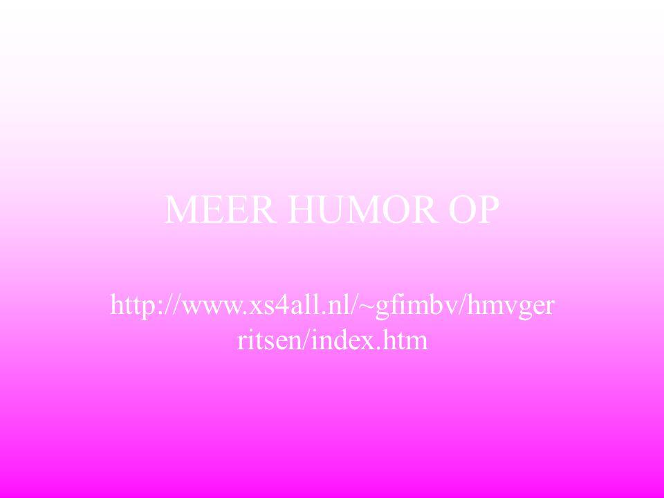 MEER HUMOR OP http://www.xs4all.nl/~gfimbv/hmvgerritsen/index.htm