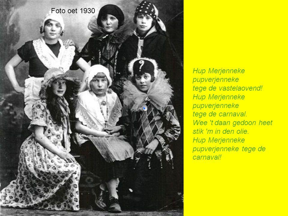 Foto oet 1930 Hup Merjenneke pupverjenneke. tege de vastelaovend! tege de carnaval. Wee t daan gedoon heet.