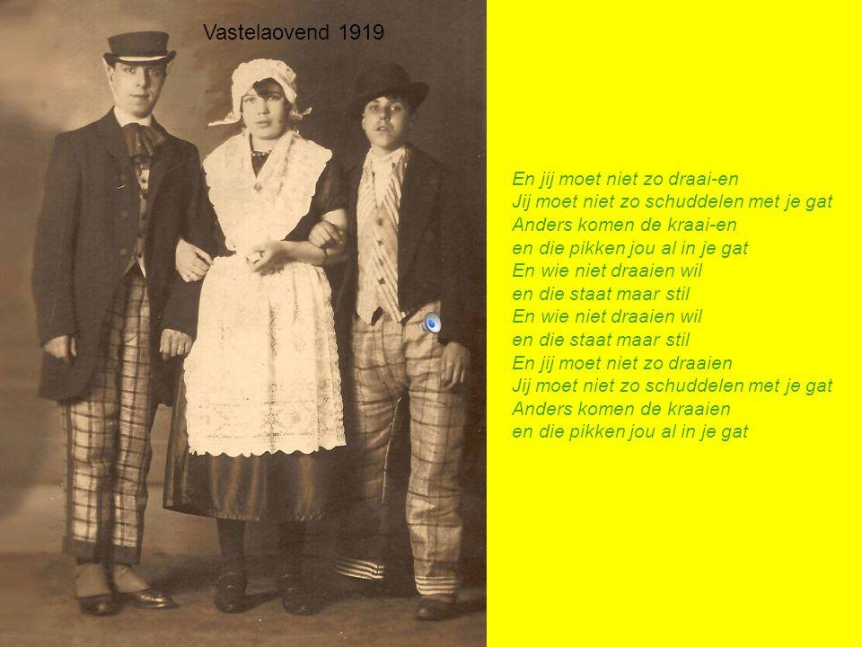 Vastelaovend 1919 En jij moet niet zo draai-en