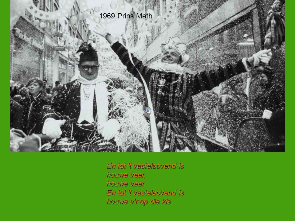 1969 Prins Math En tot t vastelaovend is houwe veer, houwe veer houwe v r op die kis