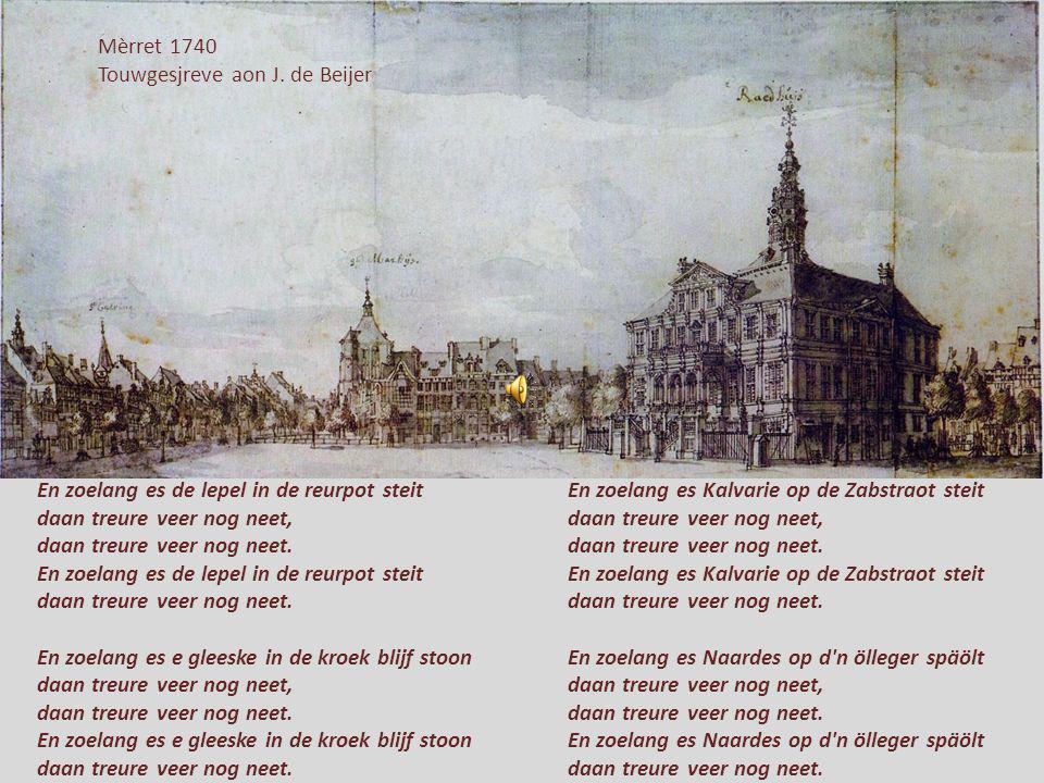 Mèrret 1740 Touwgesjreve aon J. de Beijer. En zoelang es de lepel in de reurpot steit. daan treure veer nog neet,