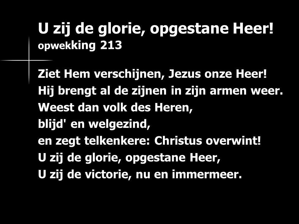 U zij de glorie, opgestane Heer! opwekking 213
