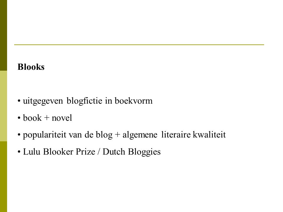 Blooks uitgegeven blogfictie in boekvorm. book + novel. populariteit van de blog + algemene literaire kwaliteit.