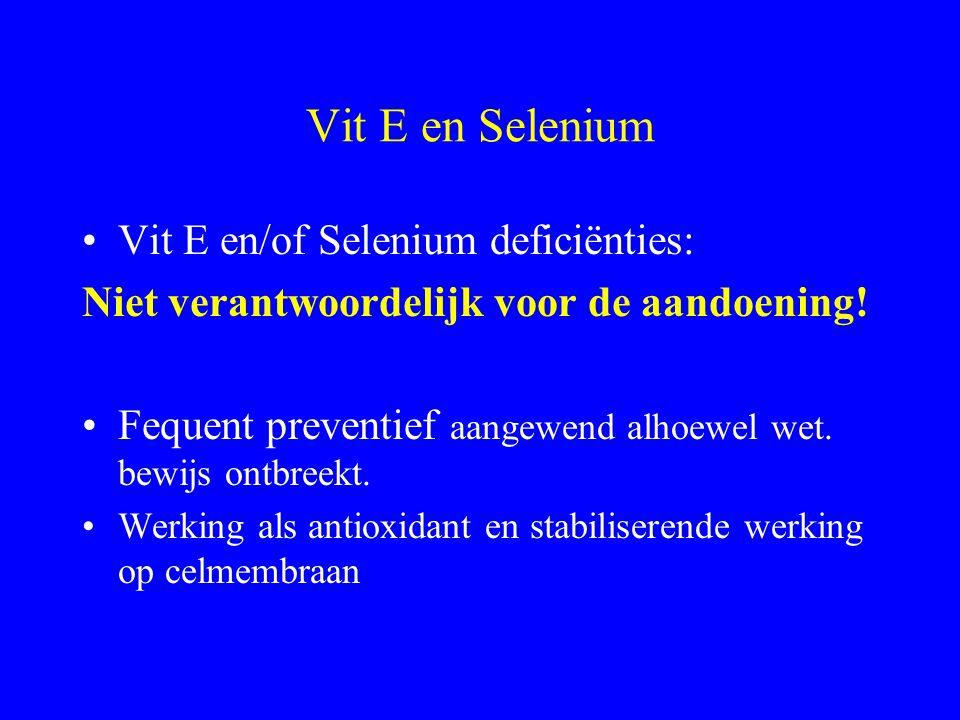 Vit E en Selenium Vit E en/of Selenium deficiënties: