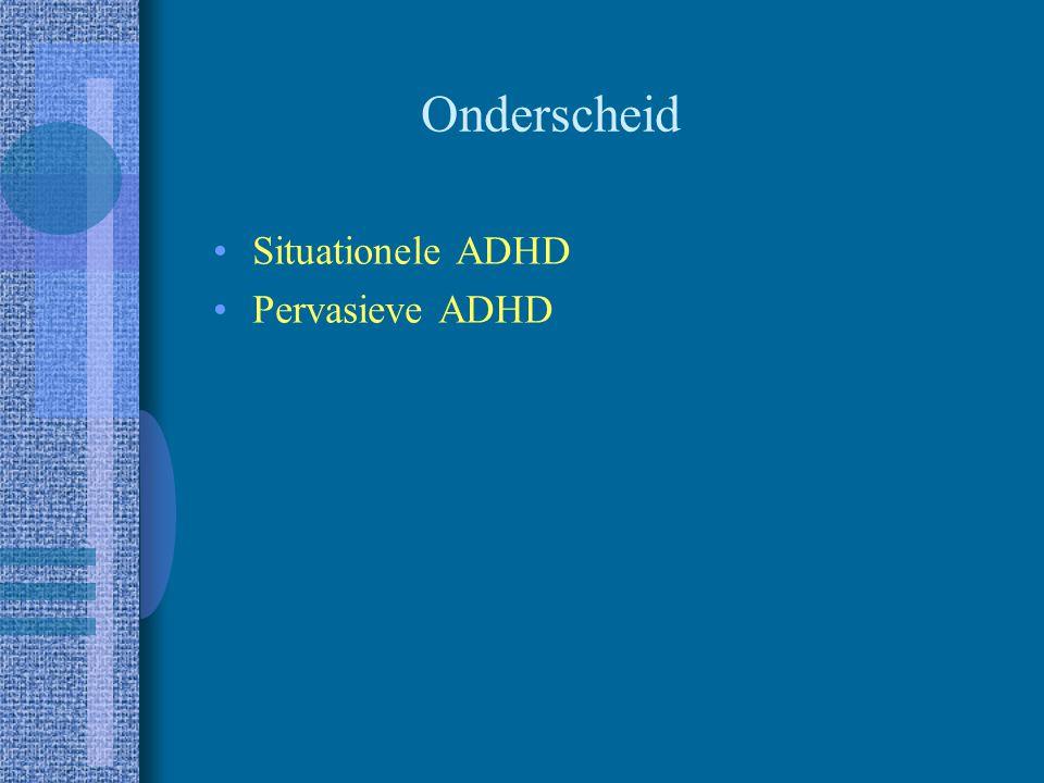Onderscheid Situationele ADHD Pervasieve ADHD