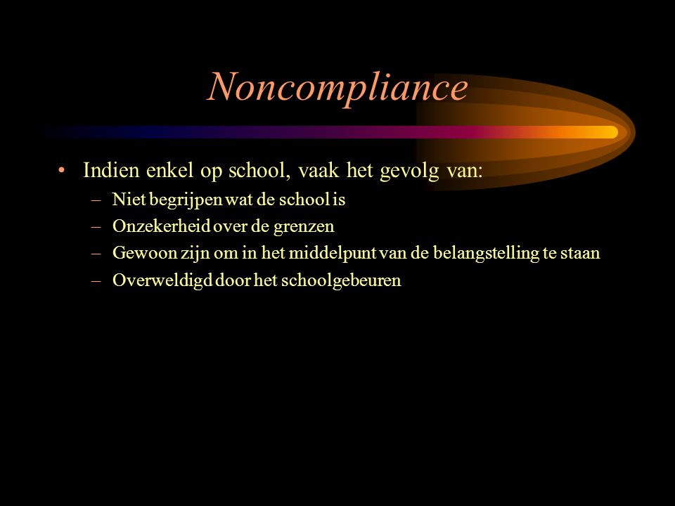 Noncompliance Indien enkel op school, vaak het gevolg van: