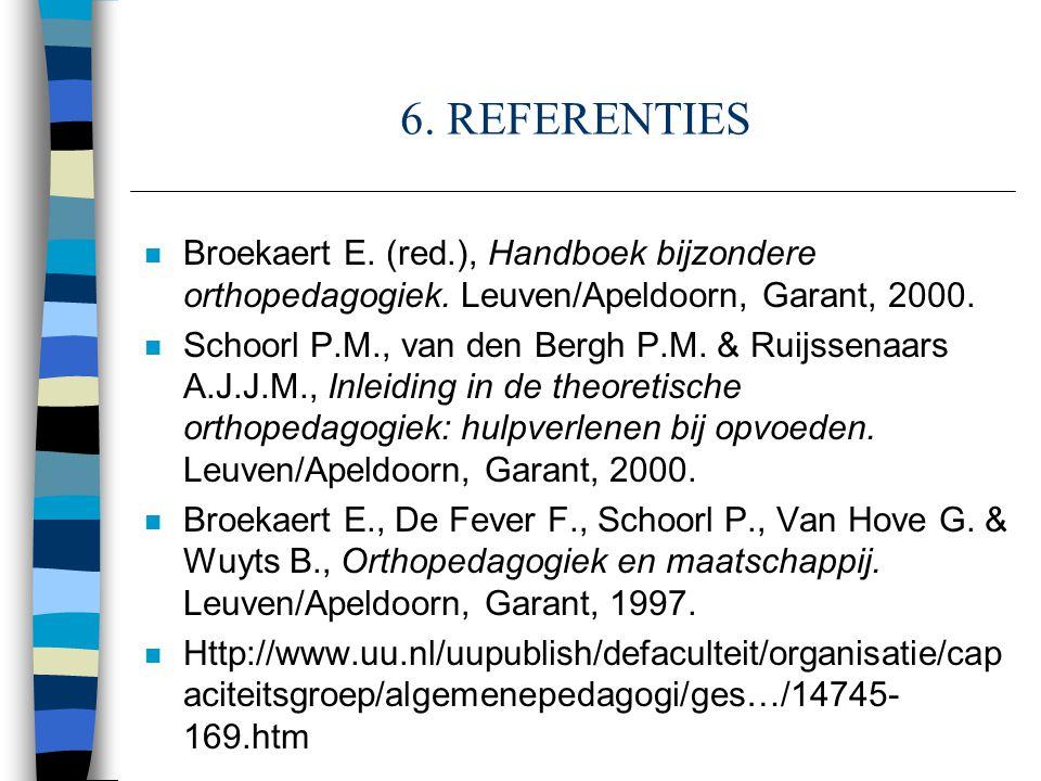 6. REFERENTIES Broekaert E. (red.), Handboek bijzondere orthopedagogiek. Leuven/Apeldoorn, Garant, 2000.