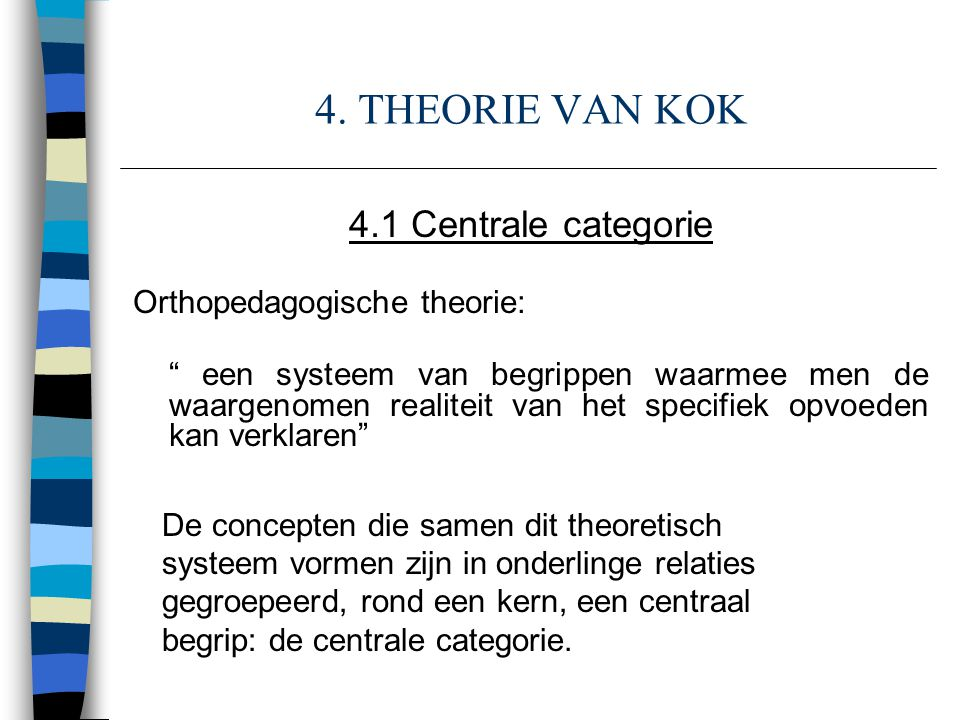 4. THEORIE VAN KOK 4.1 Centrale categorie Orthopedagogische theorie: