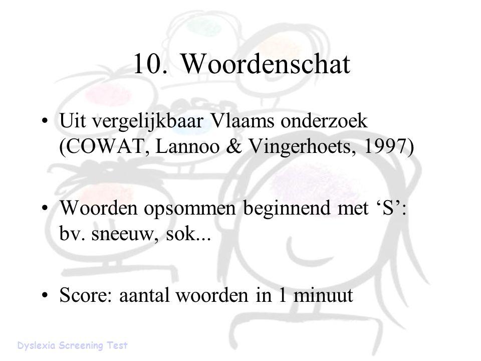 10. Woordenschat Uit vergelijkbaar Vlaams onderzoek (COWAT, Lannoo & Vingerhoets, 1997) Woorden opsommen beginnend met 'S': bv. sneeuw, sok...