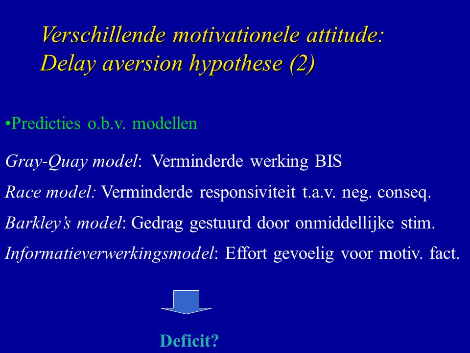 Verschillende motivationele attitude: Delay aversion hypothese (2)