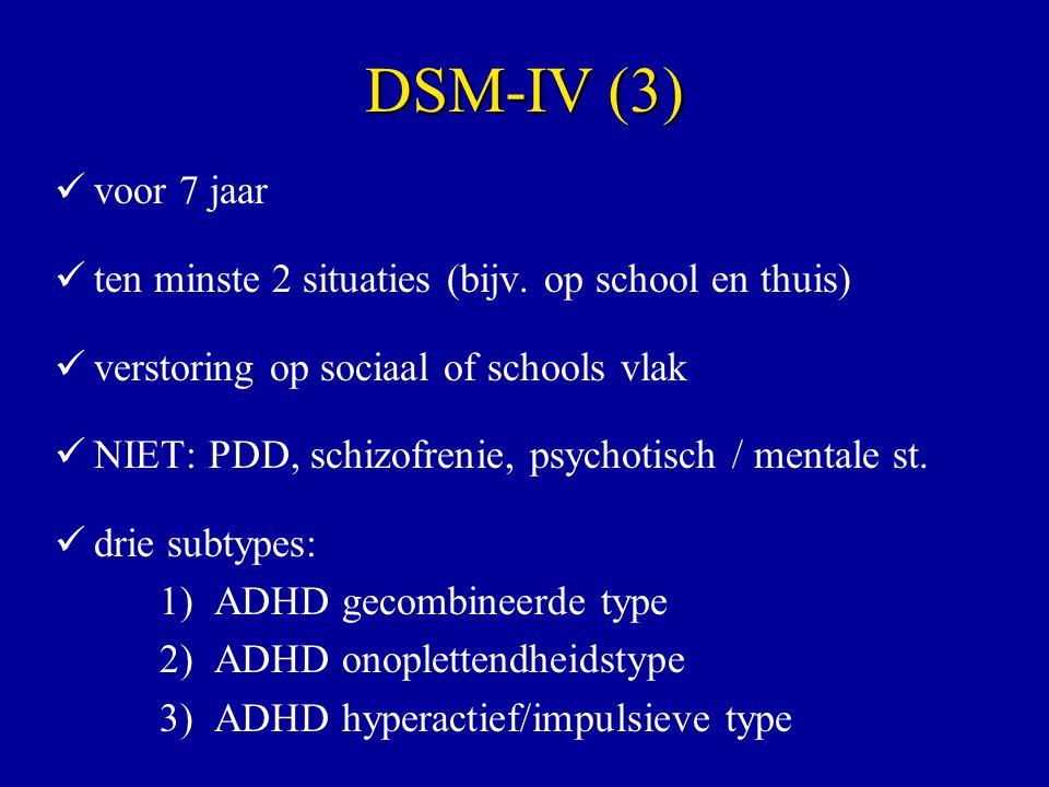 DSM-IV (3) voor 7 jaar. ten minste 2 situaties (bijv. op school en thuis) verstoring op sociaal of schools vlak.