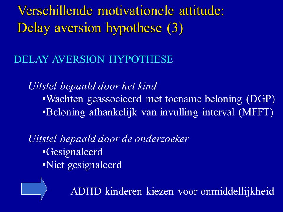 Verschillende motivationele attitude: Delay aversion hypothese (3)