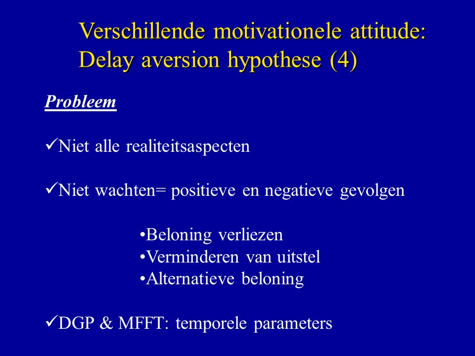 Verschillende motivationele attitude: Delay aversion hypothese (4)