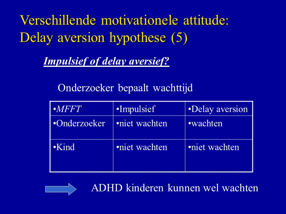 Verschillende motivationele attitude: Delay aversion hypothese (5)