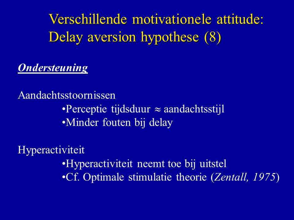Verschillende motivationele attitude: Delay aversion hypothese (8)