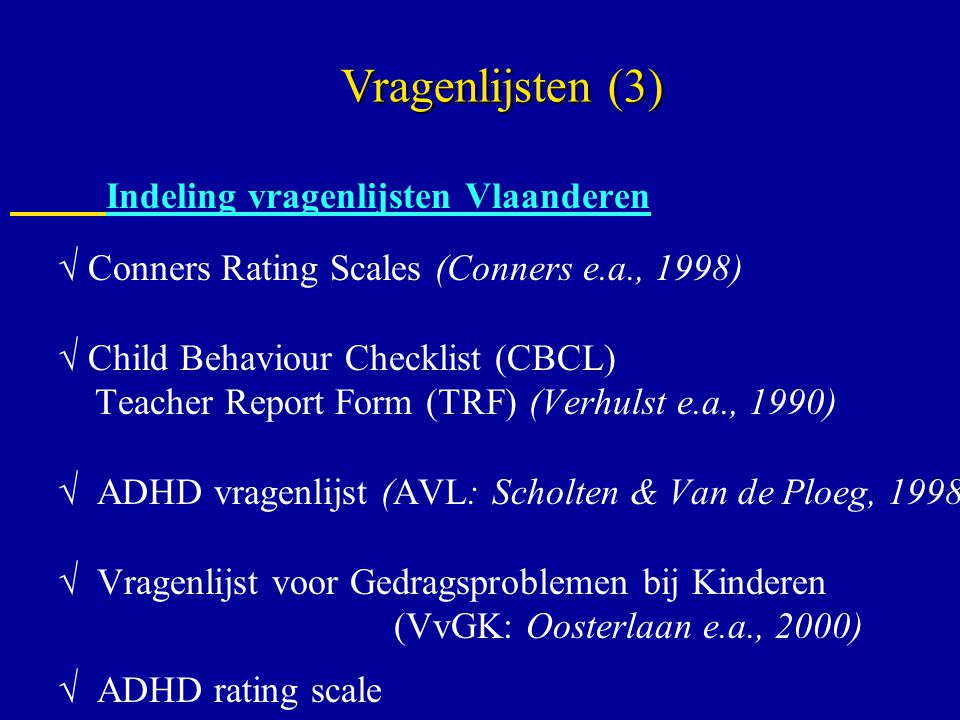 Vragenlijsten (3)  Conners Rating Scales (Conners e.a., 1998)