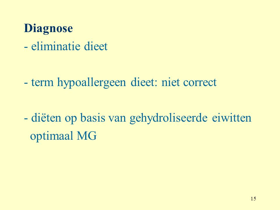 Diagnose - eliminatie dieet. - term hypoallergeen dieet: niet correct. - diëten op basis van gehydroliseerde eiwitten.