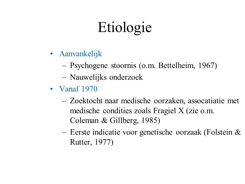 Etiologie Aanvankelijk Psychogene stoornis (o.m. Bettelheim, 1967)
