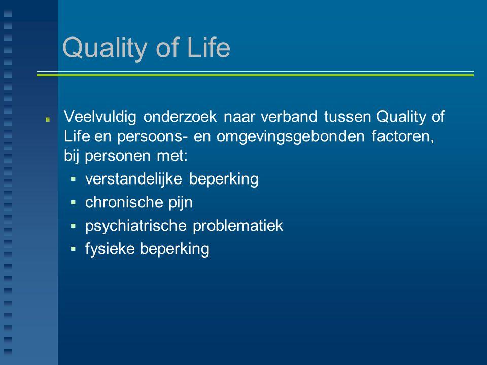 Quality of Life Veelvuldig onderzoek naar verband tussen Quality of Life en persoons- en omgevingsgebonden factoren, bij personen met: