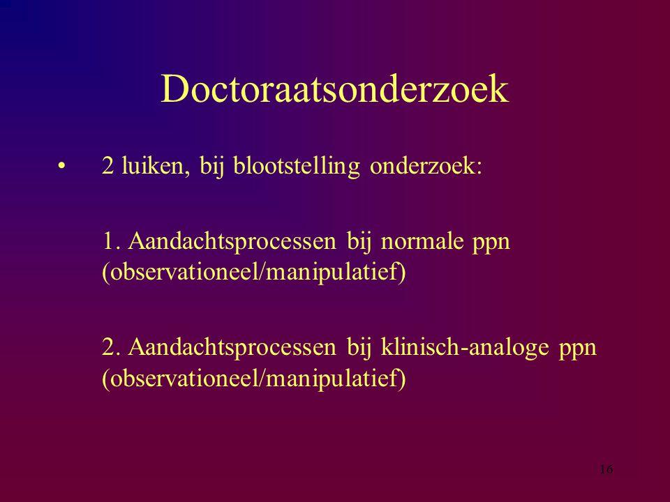 Doctoraatsonderzoek 2 luiken, bij blootstelling onderzoek: