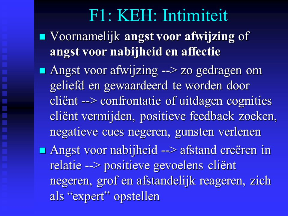 F1: KEH: Intimiteit Voornamelijk angst voor afwijzing of angst voor nabijheid en affectie.