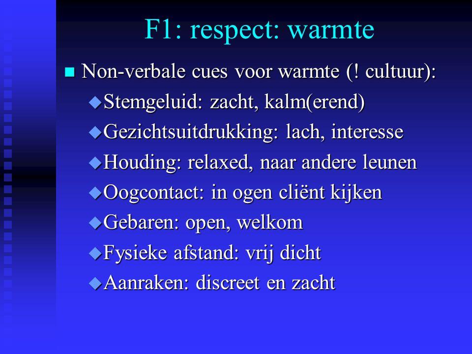 F1: respect: warmte Non-verbale cues voor warmte (! cultuur):