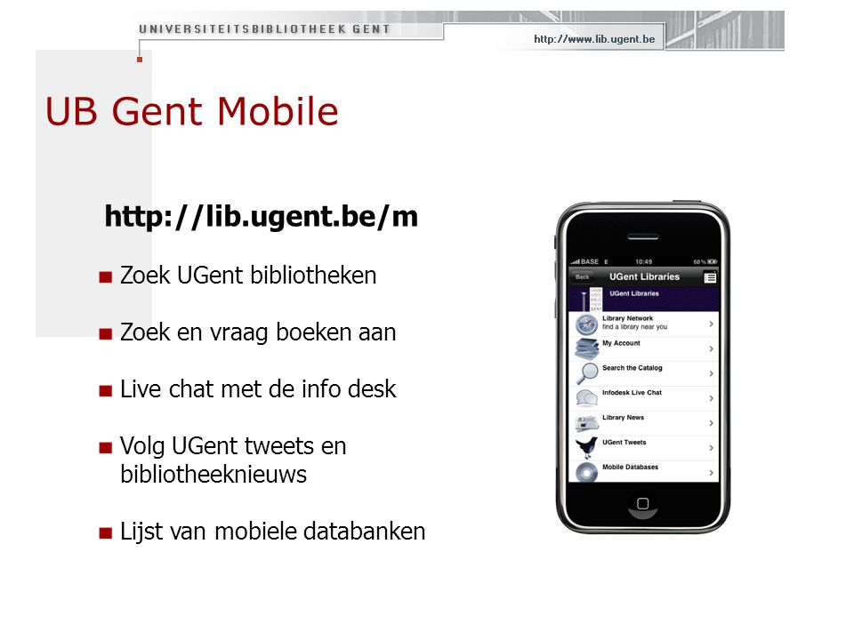 UB Gent Mobile http://lib.ugent.be/m Zoek UGent bibliotheken