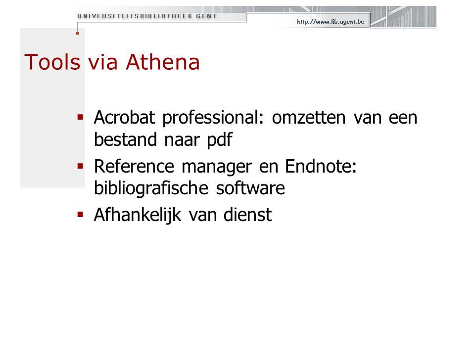 Tools via Athena Acrobat professional: omzetten van een bestand naar pdf. Reference manager en Endnote: bibliografische software.