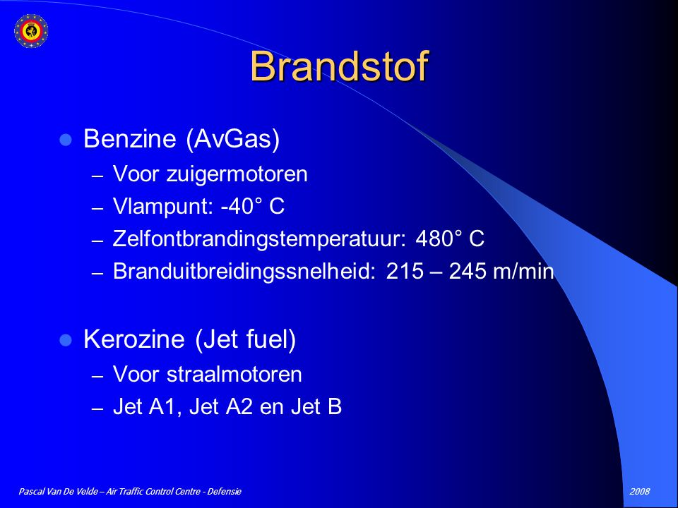 Brandstof Benzine (AvGas) Kerozine (Jet fuel) Voor zuigermotoren