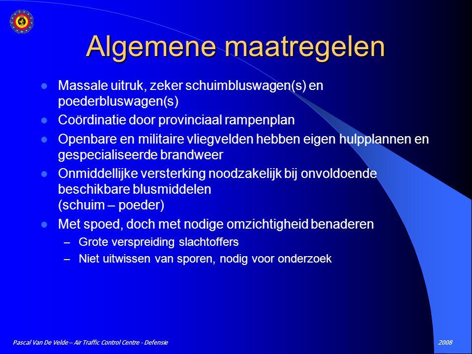 Algemene maatregelen Massale uitruk, zeker schuimbluswagen(s) en poederbluswagen(s) Coördinatie door provinciaal rampenplan.