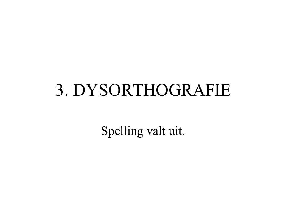 3. DYSORTHOGRAFIE Spelling valt uit.