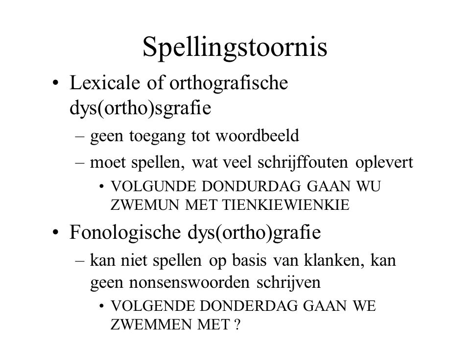 Spellingstoornis Lexicale of orthografische dys(ortho)sgrafie