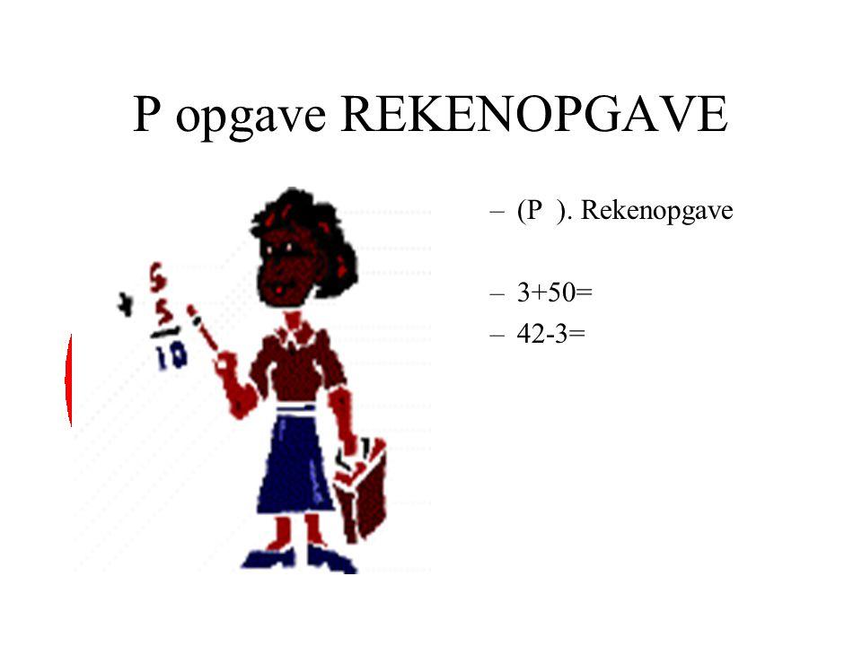 P opgave REKENOPGAVE (P ). Rekenopgave 3+50= 42-3=