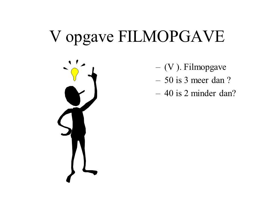 V opgave FILMOPGAVE (V ). Filmopgave 50 is 3 meer dan