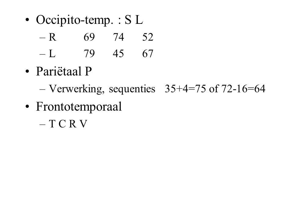 Occipito-temp. : S L Pariëtaal P Frontotemporaal R 69 74 52 L 79 45 67