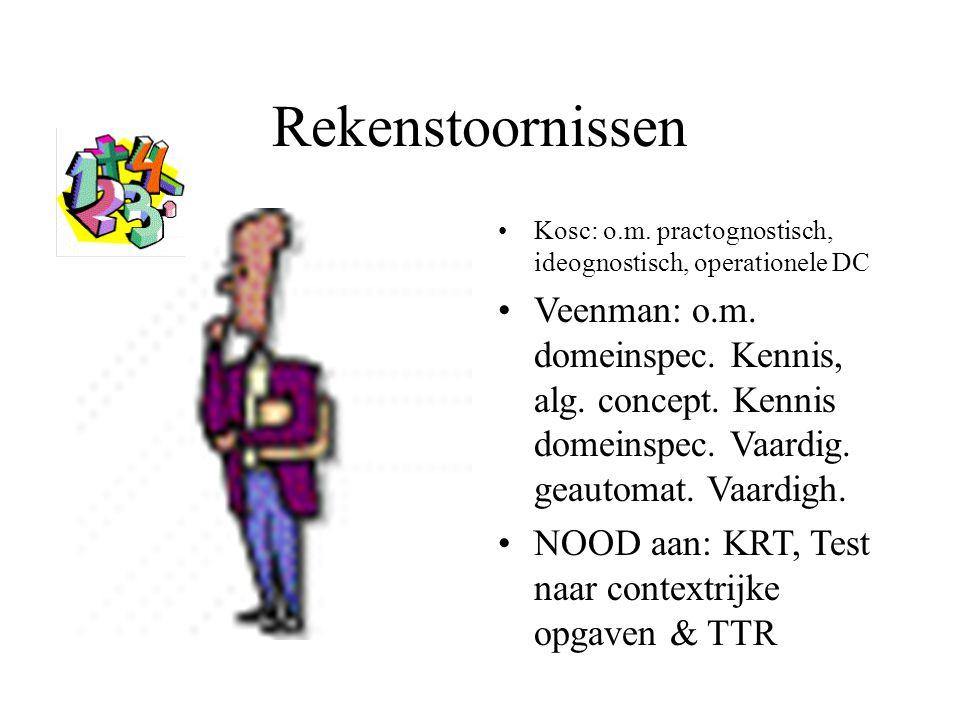 Rekenstoornissen Kosc: o.m. practognostisch, ideognostisch, operationele DC.
