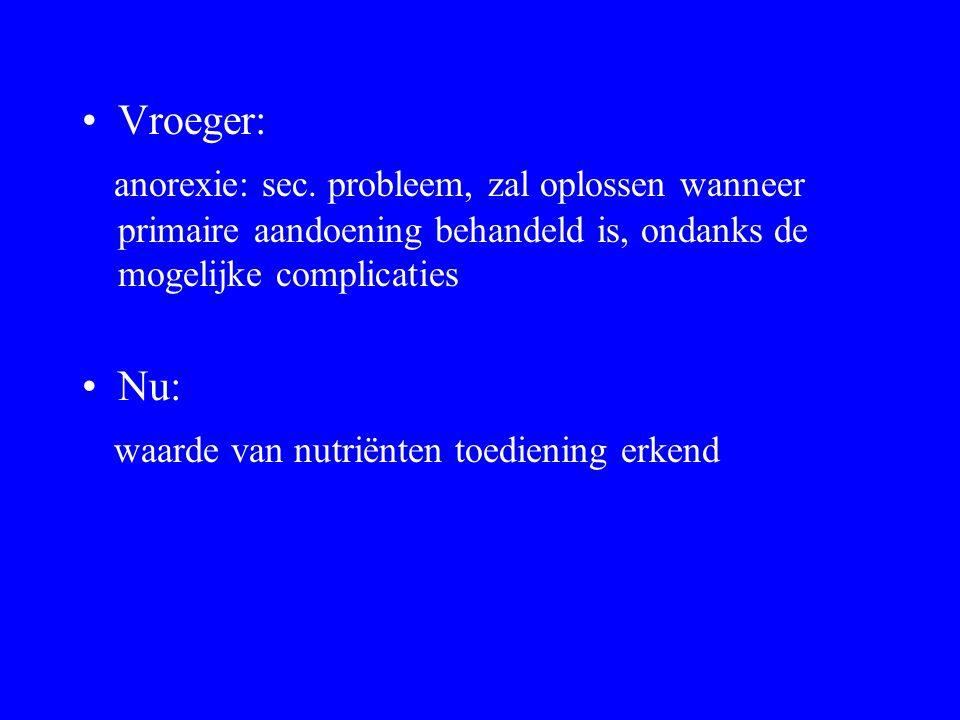 Vroeger: anorexie: sec. probleem, zal oplossen wanneer primaire aandoening behandeld is, ondanks de mogelijke complicaties.