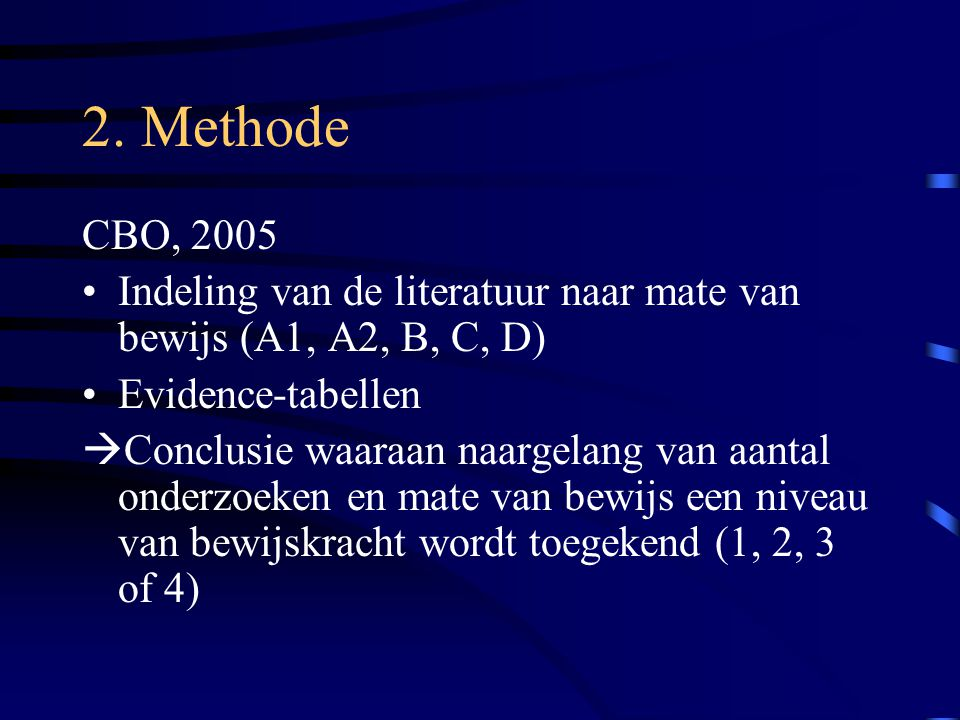 2. Methode CBO, 2005. Indeling van de literatuur naar mate van bewijs (A1, A2, B, C, D) Evidence-tabellen.