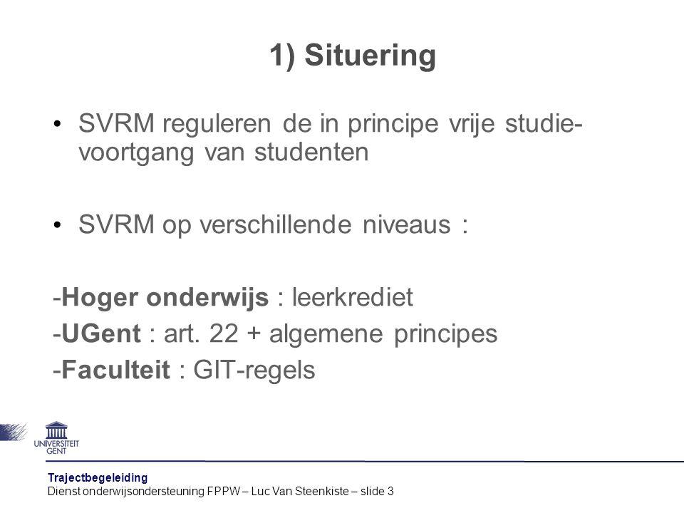 1) Situering SVRM reguleren de in principe vrije studie- voortgang van studenten. SVRM op verschillende niveaus :