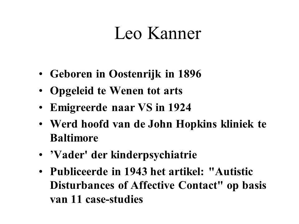 Leo Kanner Geboren in Oostenrijk in 1896 Opgeleid te Wenen tot arts
