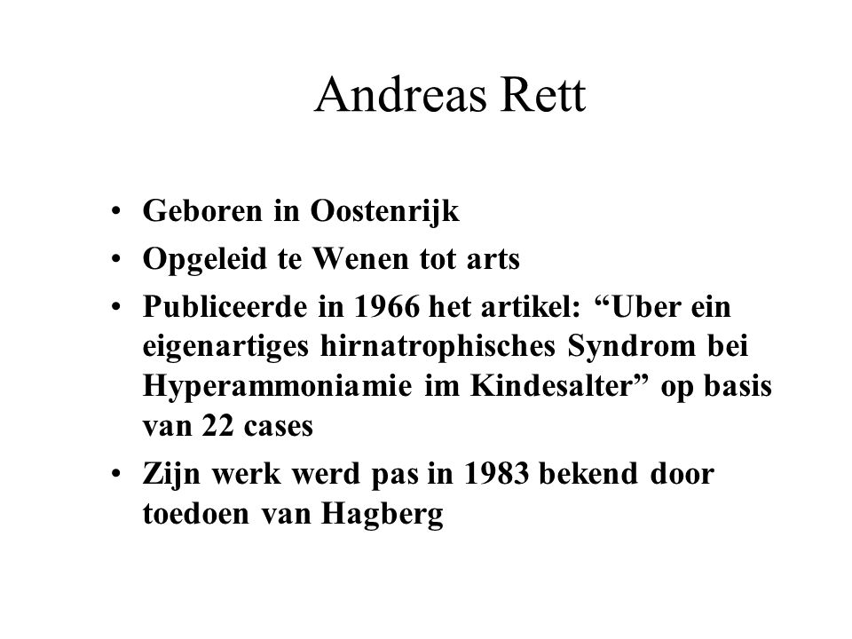 Andreas Rett Geboren in Oostenrijk Opgeleid te Wenen tot arts