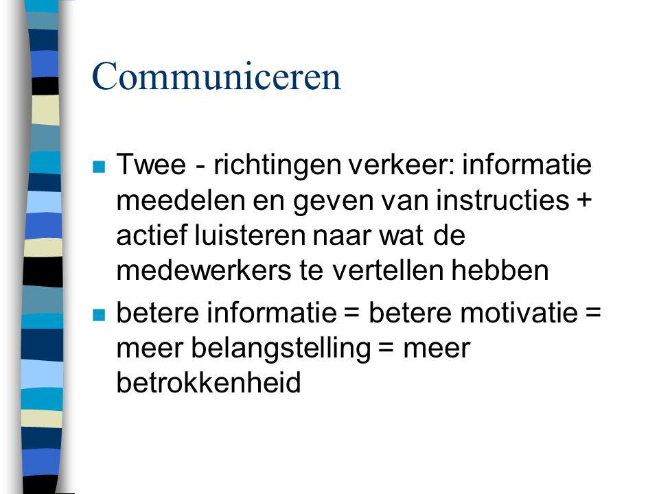 Communiceren Twee - richtingen verkeer: informatie meedelen en geven van instructies + actief luisteren naar wat de medewerkers te vertellen hebben.